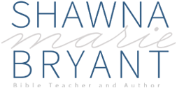 Bible Teacher | Author | Shawna Marie Bryant